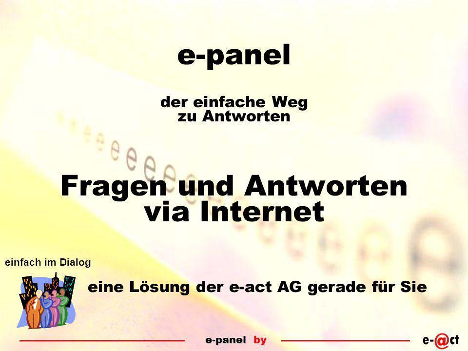 e-panel by einfach im Dialog e-panel der einfache Weg zu Antworten Fragen und Antworten via Internet eine Lösung der e-act AG gerade für Sie
