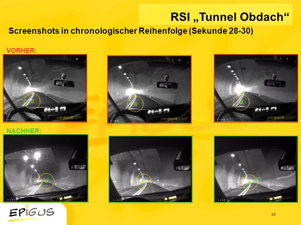 16 Screenshots in chronologischer Reihenfolge (Sekunde 28-30) VORHER: NACHHER: RSI Tunnel Obdach