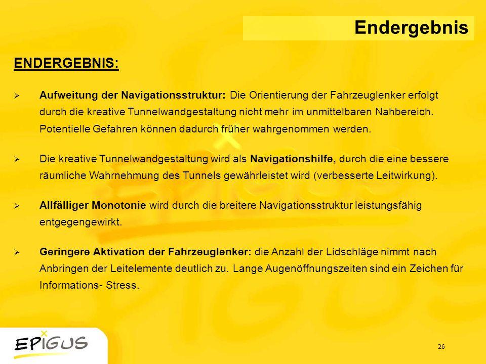 26 ENDERGEBNIS: Aufweitung der Navigationsstruktur: Die Orientierung der Fahrzeuglenker erfolgt durch die kreative Tunnelwandgestaltung nicht mehr im