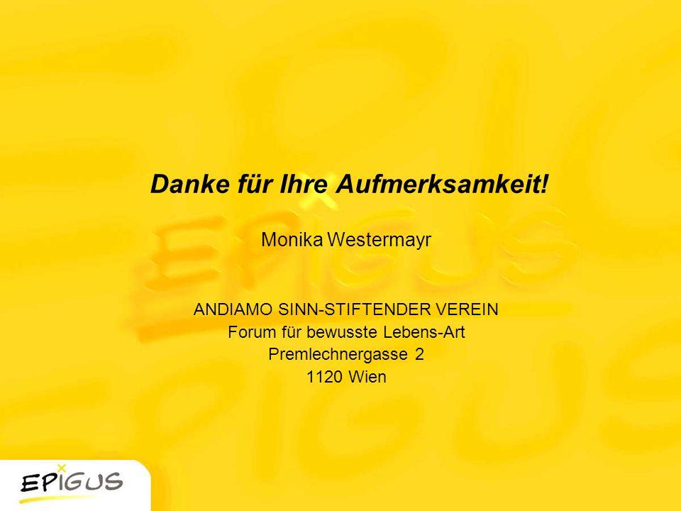 Danke für Ihre Aufmerksamkeit! Monika Westermayr ANDIAMO SINN-STIFTENDER VEREIN Forum für bewusste Lebens-Art Premlechnergasse 2 1120 Wien