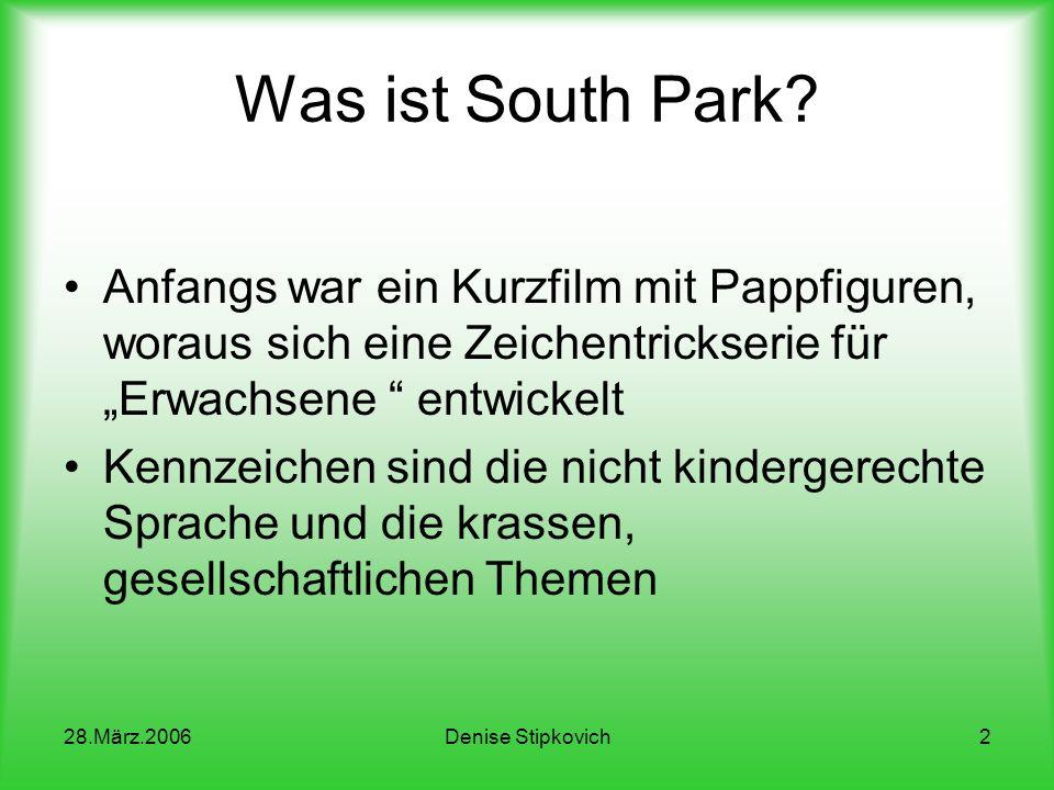 28.März.2006Denise Stipkovich2 Was ist South Park.