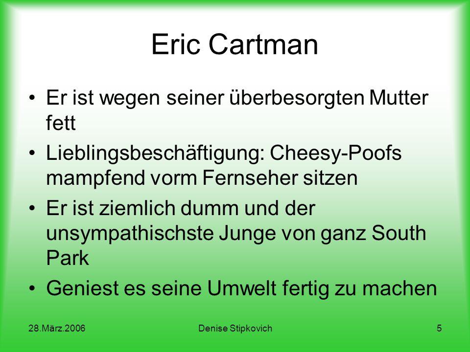 28.März.2006Denise Stipkovich4 Eric Cartman