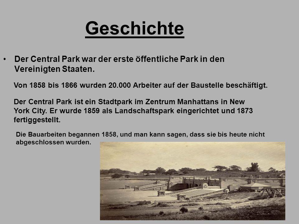 Geschichte Der Central Park war der erste öffentliche Park in den Vereinigten Staaten. Von 1858 bis 1866 wurden 20.000 Arbeiter auf der Baustelle besc