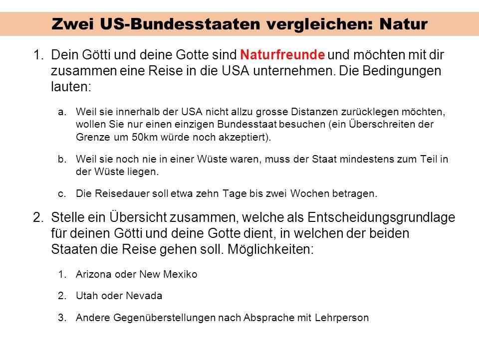 Zwei US-Bundesstaaten vergleichen: Natur 1.Dein Götti und deine Gotte sind Naturfreunde und möchten mit dir zusammen eine Reise in die USA unternehmen.