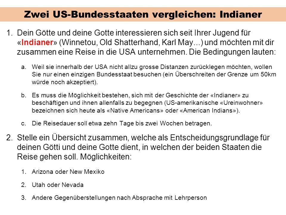 Zwei US-Bundesstaaten vergleichen: Indianer 1.Dein Götte und deine Gotte interessieren sich seit Ihrer Jugend für «Indianer» (Winnetou, Old Shatterhand, Karl May...) und möchten mit dir zusammen eine Reise in die USA unternehmen.