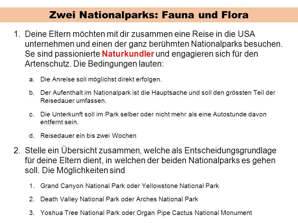 Zwei Nationalparks: Fauna und Flora 1.Deine Eltern möchten mit dir zusammen eine Reise in die USA unternehmen und einen der ganz berühmten Nationalparks besuchen.