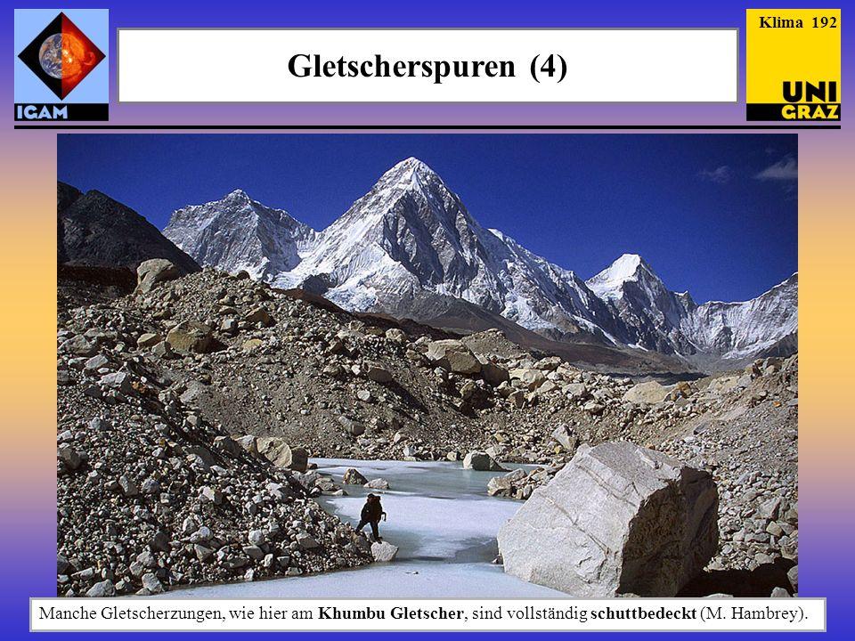 Gletscherspuren (4) Klima 192 Manche Gletscherzungen, wie hier am Khumbu Gletscher, sind vollständig schuttbedeckt (M. Hambrey).
