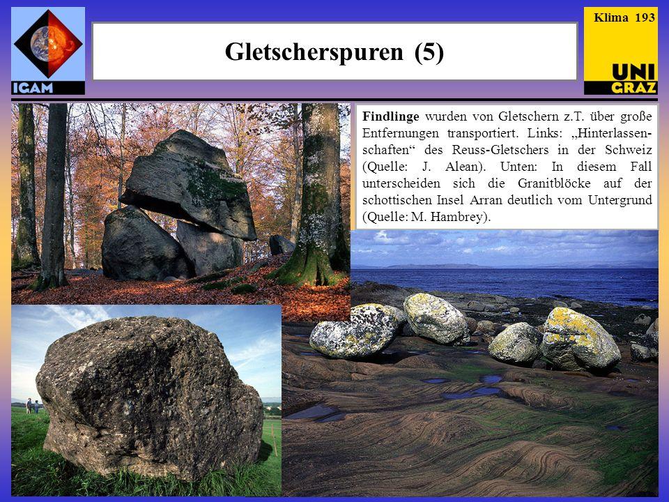 Gletscherspuren (5) Klima 193 Findlinge wurden von Gletschern z.T. über große Entfernungen transportiert. Links: Hinterlassen- schaften des Reuss-Glet
