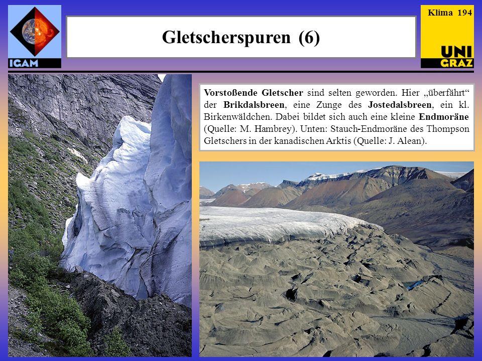 Gletscherspuren (6) Klima 194 Vorstoßende Gletscher sind selten geworden. Hier überfährt der Brikdalsbreen, eine Zunge des Jostedalsbreen, ein kl. Bir