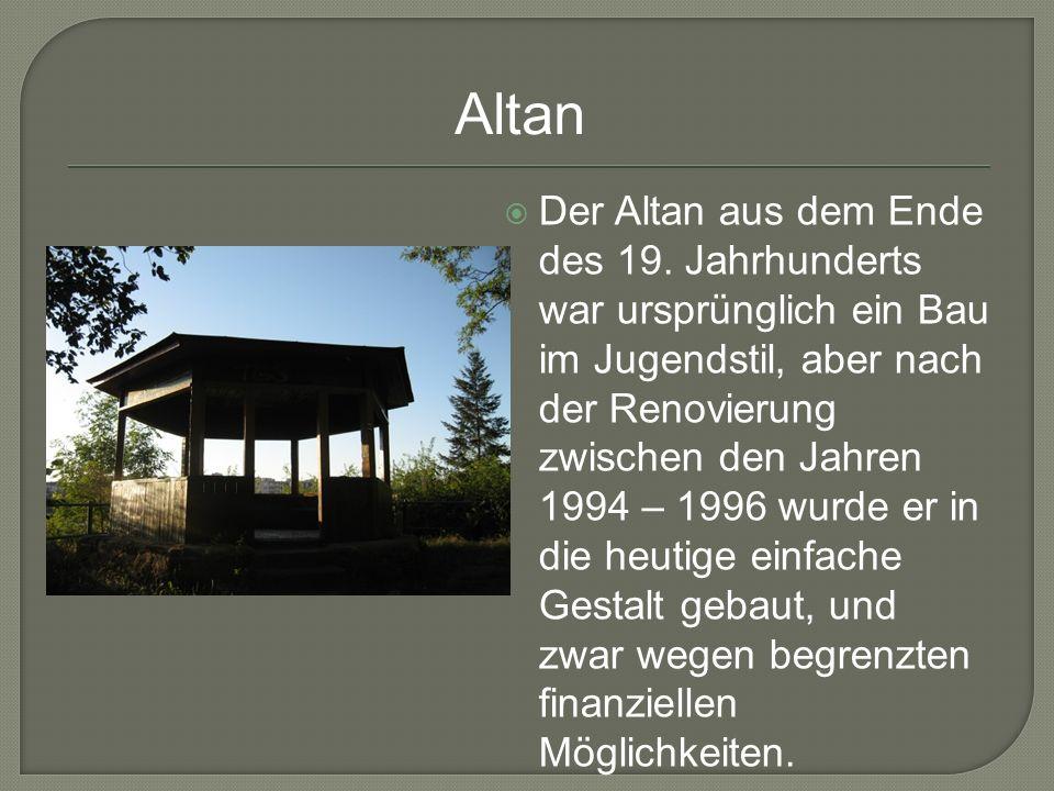 Der Altan aus dem Ende des 19. Jahrhunderts war ursprünglich ein Bau im Jugendstil, aber nach der Renovierung zwischen den Jahren 1994 – 1996 wurde er