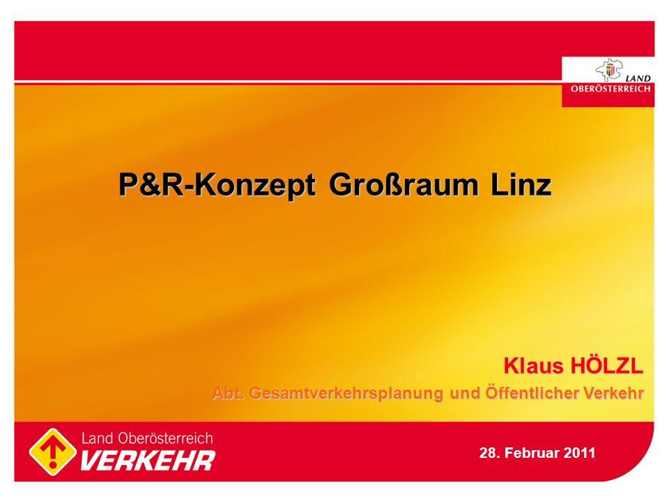 1 P&R-Konzept Großraum Linz Klaus HÖLZL Abt. Gesamtverkehrsplanung und Öffentlicher Verkehr 28. Februar 2011
