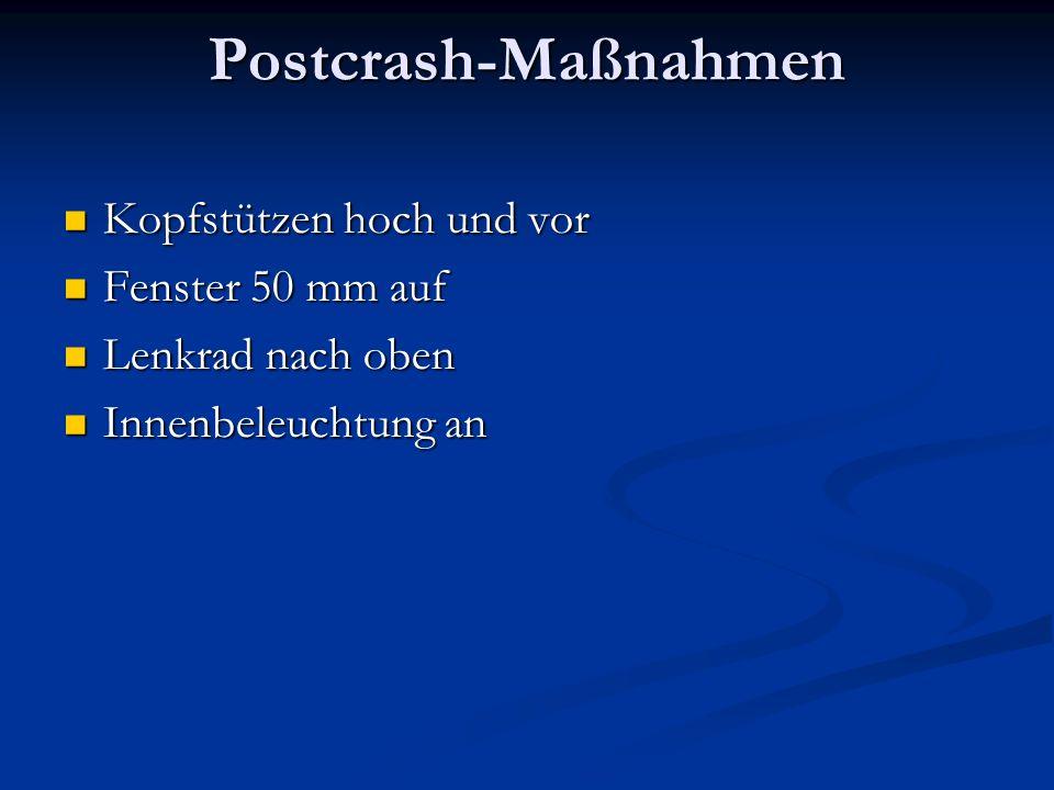 Postcrash-Maßnahmen Kopfstützen hoch und vor Kopfstützen hoch und vor Fenster 50 mm auf Fenster 50 mm auf Lenkrad nach oben Lenkrad nach oben Innenbeleuchtung an Innenbeleuchtung an