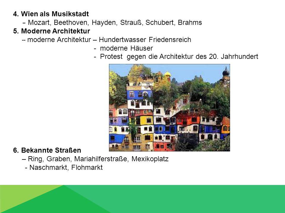 4. Wien als Musikstadt – Mozart, Beethoven, Hayden, Strauß, Schubert, Brahms 5. Moderne Architektur -- moderne Architektur – Hundertwasser Friedensrei