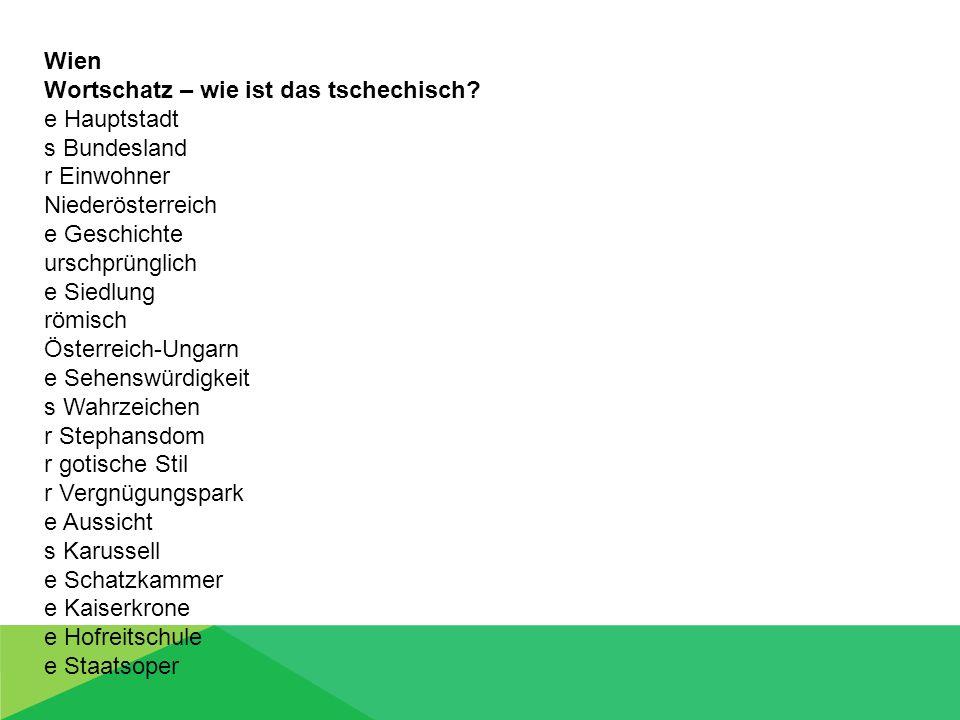 Wien Wortschatz – wie ist das tschechisch? e Hauptstadt s Bundesland r Einwohner Niederösterreich e Geschichte urschprünglich e Siedlung römisch Öster