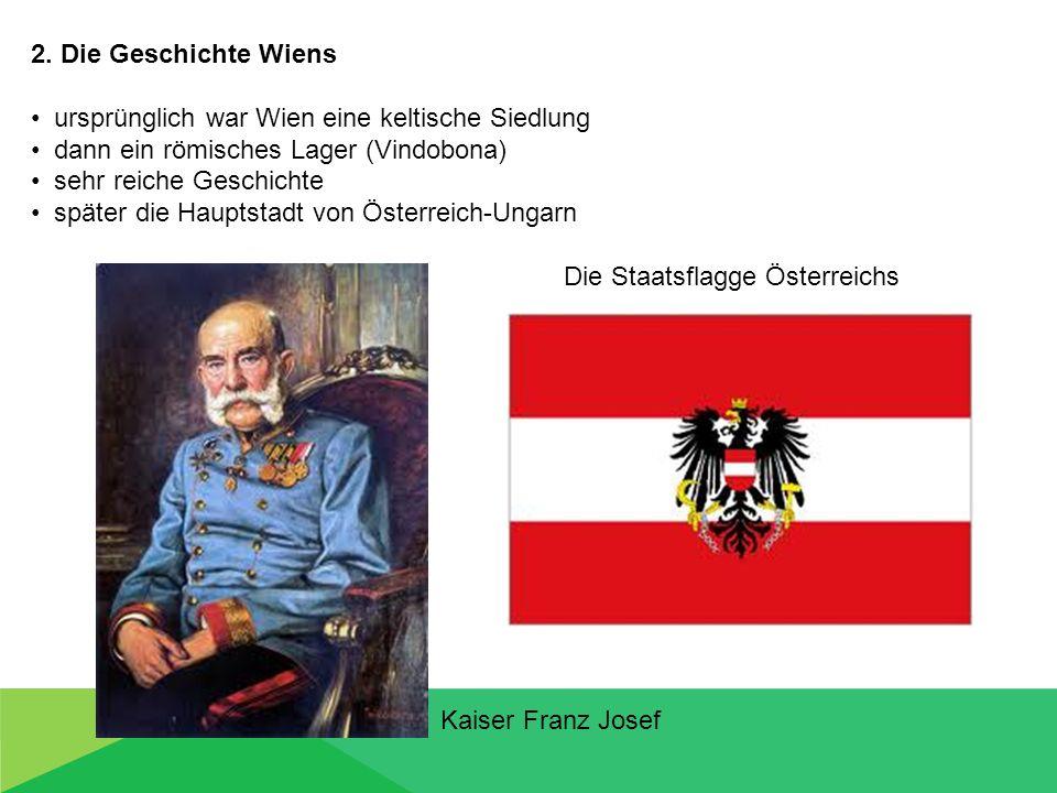 2. Die Geschichte Wiens ursprünglich war Wien eine keltische Siedlung dann ein römisches Lager (Vindobona) sehr reiche Geschichte später die Hauptstad