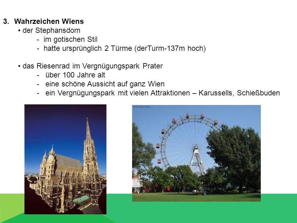 3.Wahrzeichen Wiens der Stephansdom - im gotischen Stil - hatte ursprünglich 2 Türme (derTurm-137m hoch) das Riesenrad im Vergnügungspark Prater - übe