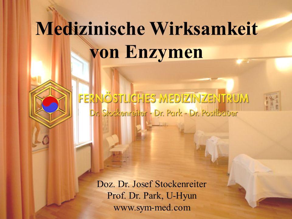 Medizinische Wirksamkeit von Enzymen Doz.Dr. Josef Stockenreiter Prof.