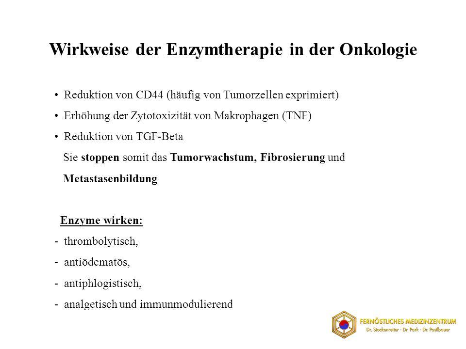 Reduktion von CD44 (häufig von Tumorzellen exprimiert) Erhöhung der Zytotoxizität von Makrophagen (TNF) Reduktion von TGF-Beta Sie stoppen somit das Tumorwachstum, Fibrosierung und Metastasenbildung Enzyme wirken: - thrombolytisch, - antiödematös, - antiphlogistisch, - analgetisch und immunmodulierend Wirkweise der Enzymtherapie in der Onkologie