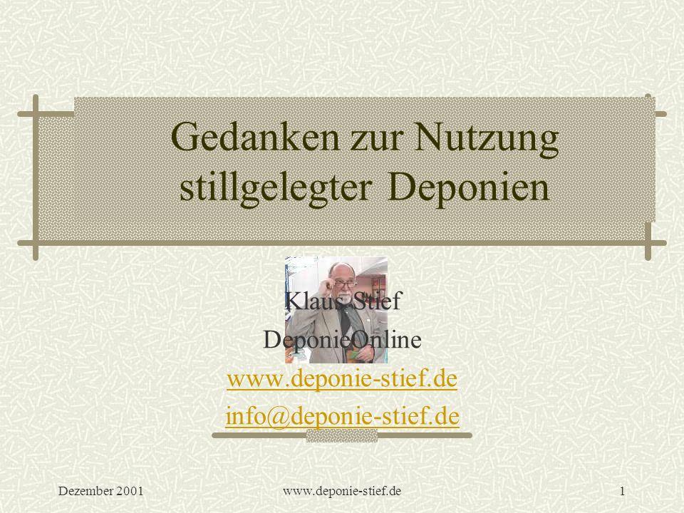 Dezember 2001www.deponie-stief.de1 Gedanken zur Nutzung stillgelegter Deponien Klaus Stief DeponieOnline www.deponie-stief.de info@deponie-stief.de