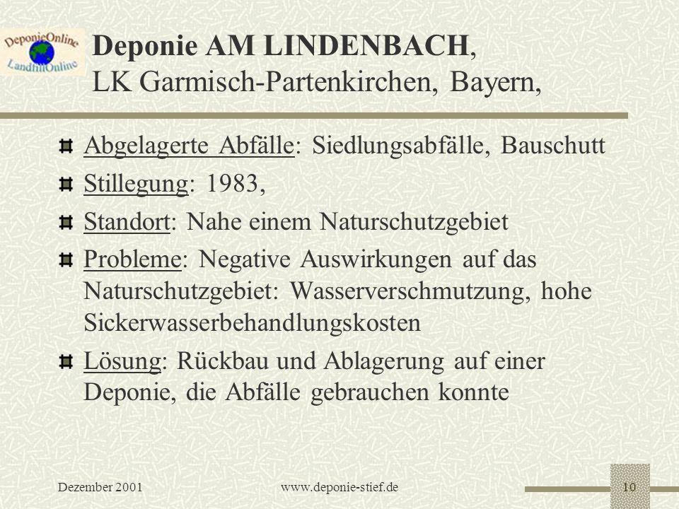 Dezember 2001www.deponie-stief.de10 Deponie AM LINDENBACH, LK Garmisch-Partenkirchen, Bayern, Abgelagerte Abfälle: Siedlungsabfälle, Bauschutt Stilleg