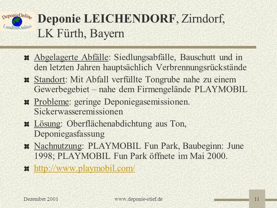 Dezember 2001www.deponie-stief.de11 Deponie LEICHENDORF, Zirndorf, LK Fürth, Bayern Abgelagerte Abfälle: Siedlungsabfälle, Bauschutt und in den letzte