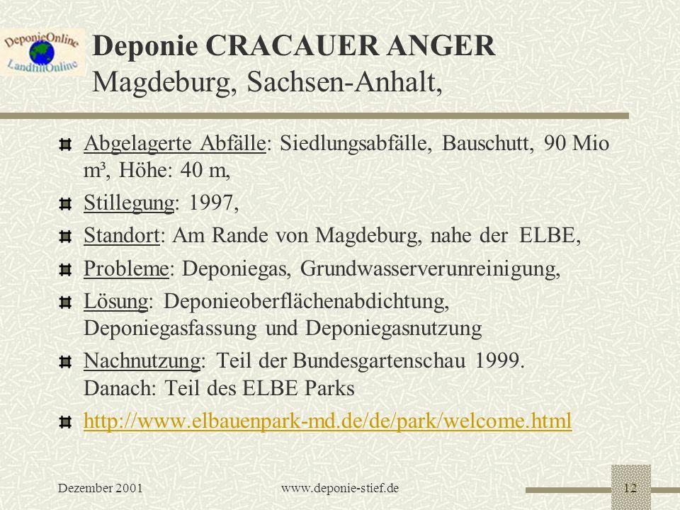 Dezember 2001www.deponie-stief.de12 Deponie CRACAUER ANGER Magdeburg, Sachsen-Anhalt, Abgelagerte Abfälle: Siedlungsabfälle, Bauschutt, 90 Mio m³, Höh