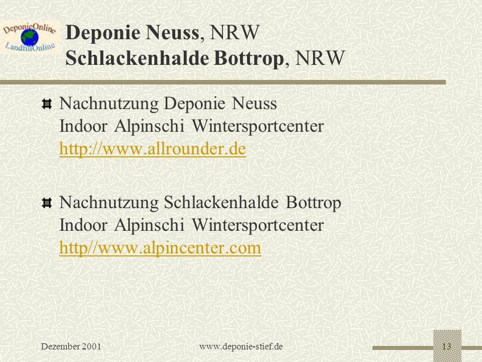 Dezember 2001www.deponie-stief.de13 Deponie Neuss, NRW Schlackenhalde Bottrop, NRW Nachnutzung Deponie Neuss Indoor Alpinschi Wintersportcenter http:/