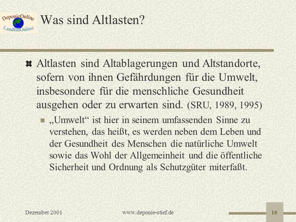 Dezember 2001www.deponie-stief.de16 Was sind Altlasten? Altlasten sind Altablagerungen und Altstandorte, sofern von ihnen Gefährdungen für die Umwelt,