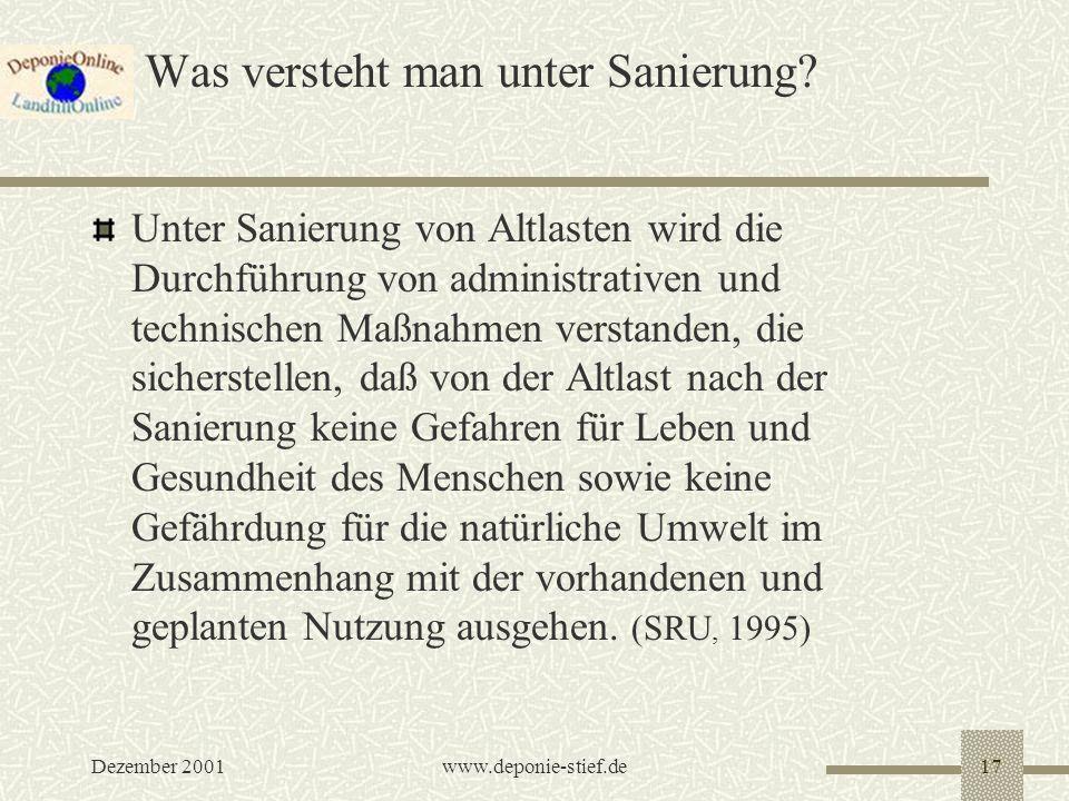 Dezember 2001www.deponie-stief.de17 Was versteht man unter Sanierung? Unter Sanierung von Altlasten wird die Durchführung von administrativen und tech