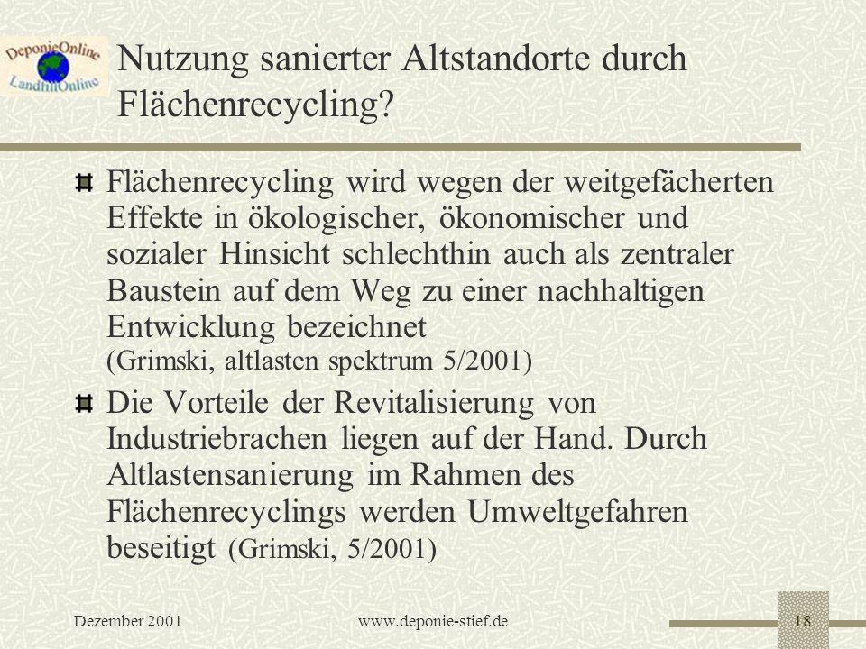 Dezember 2001www.deponie-stief.de18 Nutzung sanierter Altstandorte durch Flächenrecycling? Flächenrecycling wird wegen der weitgefächerten Effekte in