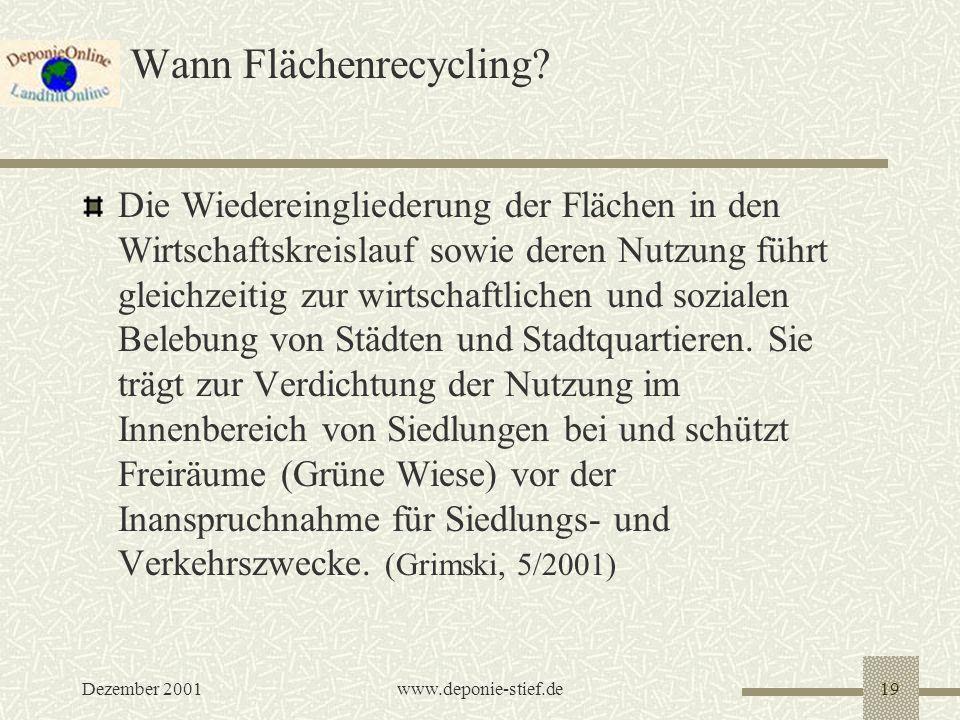 Dezember 2001www.deponie-stief.de19 Wann Flächenrecycling? Die Wiedereingliederung der Flächen in den Wirtschaftskreislauf sowie deren Nutzung führt g
