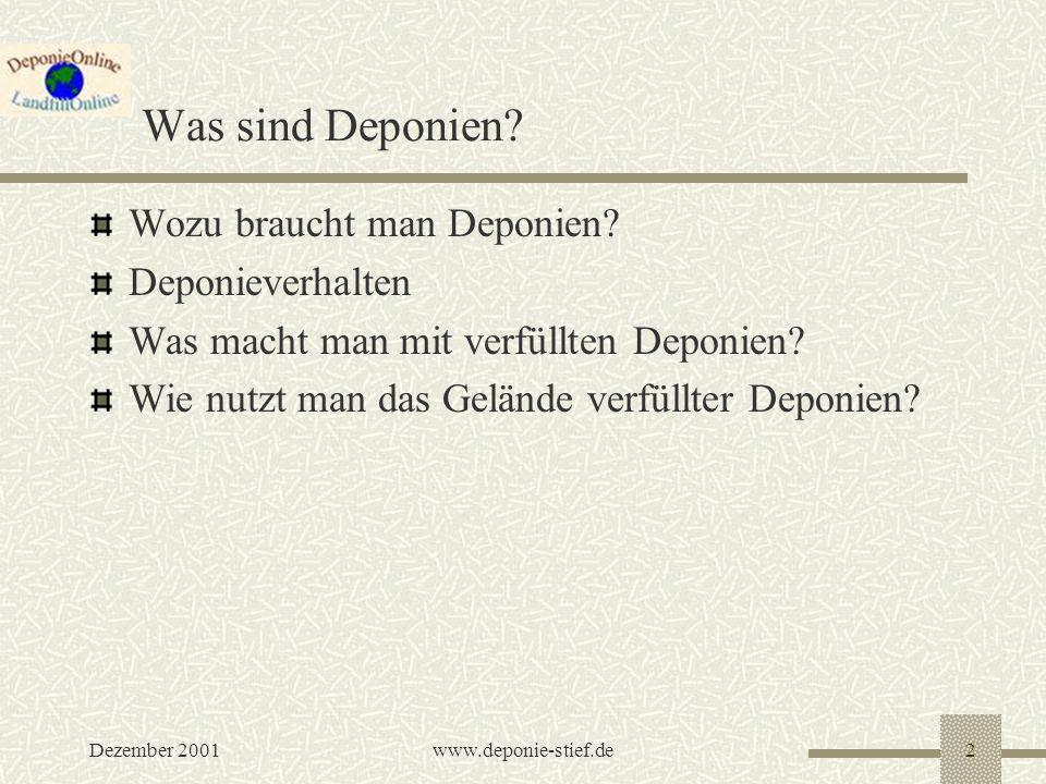 Dezember 2001www.deponie-stief.de2 Was sind Deponien? Wozu braucht man Deponien? Deponieverhalten Was macht man mit verfüllten Deponien? Wie nutzt man