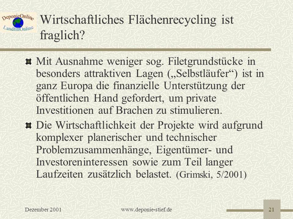 Dezember 2001www.deponie-stief.de21 Wirtschaftliches Flächenrecycling ist fraglich? Mit Ausnahme weniger sog. Filetgrundstücke in besonders attraktive