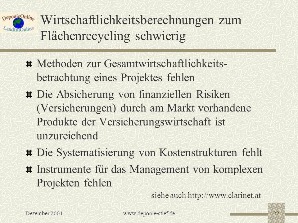 Dezember 2001www.deponie-stief.de22 Wirtschaftlichkeitsberechnungen zum Flächenrecycling schwierig Methoden zur Gesamtwirtschaftlichkeits- betrachtung