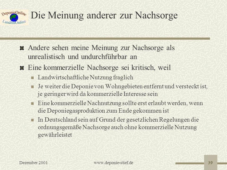 Dezember 2001www.deponie-stief.de39 Die Meinung anderer zur Nachsorge Andere sehen meine Meinung zur Nachsorge als unrealistisch und undurchführbar an