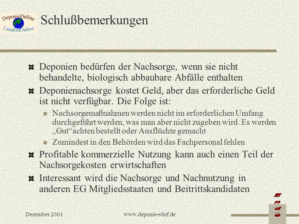 Dezember 2001www.deponie-stief.de40 Schlußbemerkungen Deponien bedürfen der Nachsorge, wenn sie nicht behandelte, biologisch abbaubare Abfälle enthalt