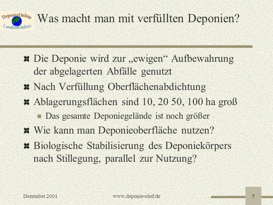 Dezember 2001www.deponie-stief.de5 Was macht man mit verfüllten Deponien? Die Deponie wird zur ewigen Aufbewahrung der abgelagerten Abfälle genutzt Na