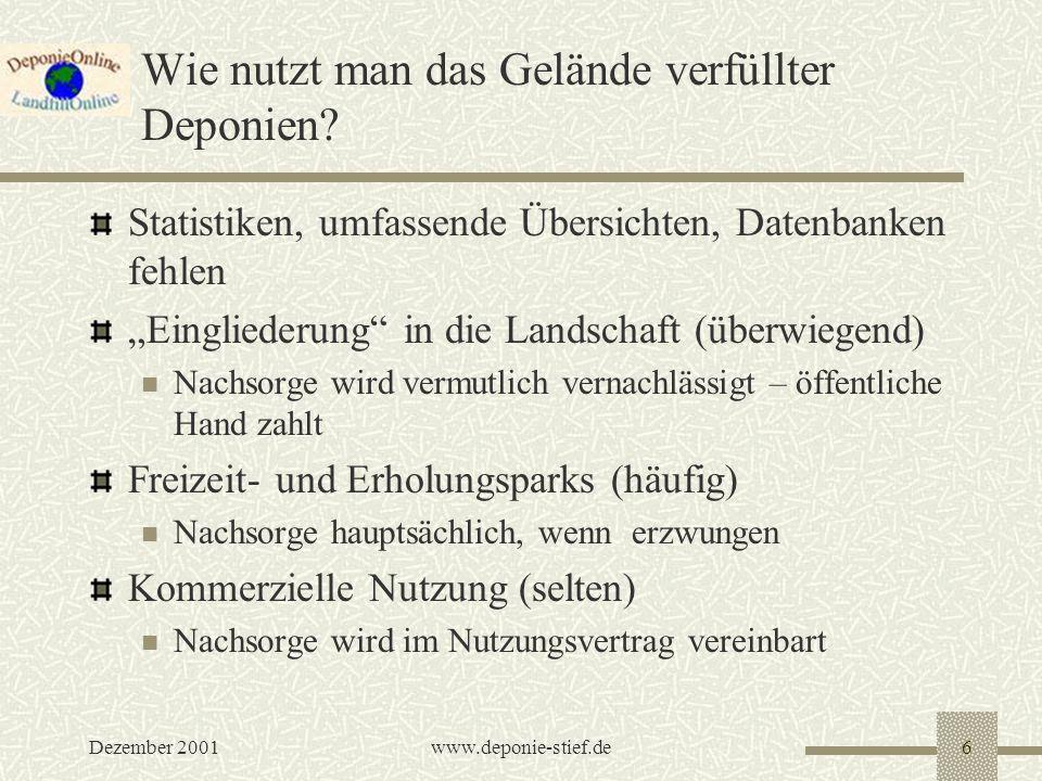 Dezember 2001www.deponie-stief.de6 Wie nutzt man das Gelände verfüllter Deponien? Statistiken, umfassende Übersichten, Datenbanken fehlen Eingliederun