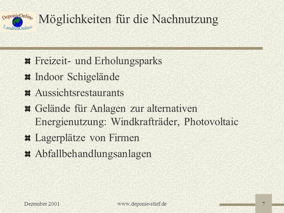 Dezember 2001www.deponie-stief.de7 Möglichkeiten für die Nachnutzung Freizeit- und Erholungsparks Indoor Schigelände Aussichtsrestaurants Gelände für