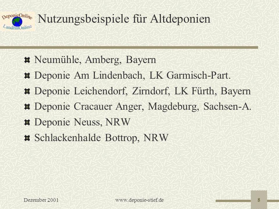 Dezember 2001www.deponie-stief.de8 Nutzungsbeispiele für Altdeponien Neumühle, Amberg, Bayern Deponie Am Lindenbach, LK Garmisch-Part. Deponie Leichen