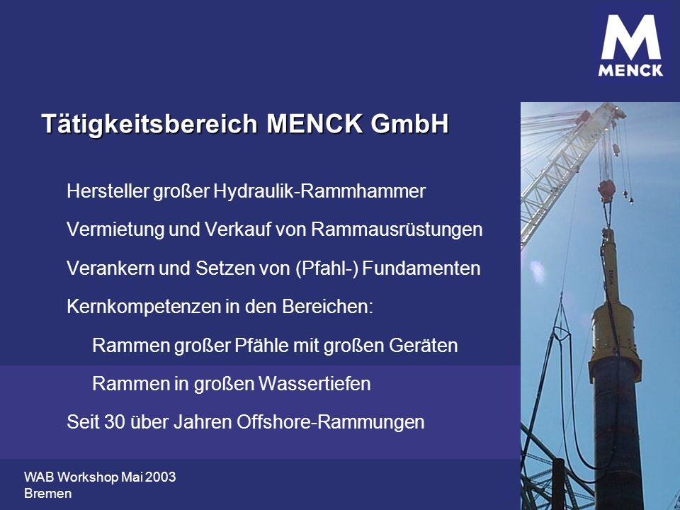 WAB Workshop Mai 2003 Bremen Tätigkeitsbereich MENCK GmbH Hersteller großer Hydraulik-Rammhammer Vermietung und Verkauf von Rammausrüstungen Verankern
