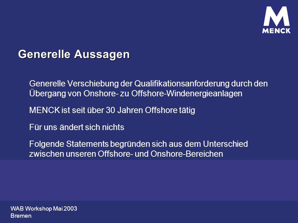 WAB Workshop Mai 2003 Bremen Generelle Aussagen Generelle Verschiebung der Qualifikationsanforderung durch den Übergang von Onshore- zu Offshore-Winde