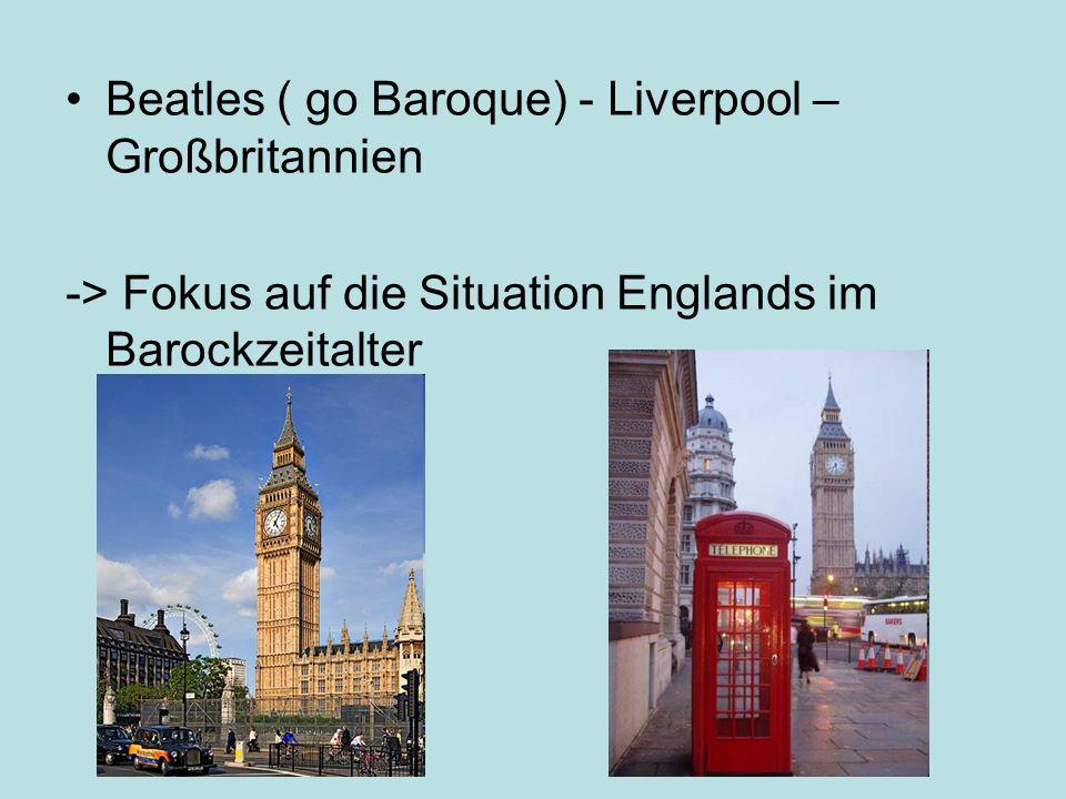 Beatles ( go Baroque) - Liverpool – Großbritannien -> Fokus auf die Situation Englands im Barockzeitalter