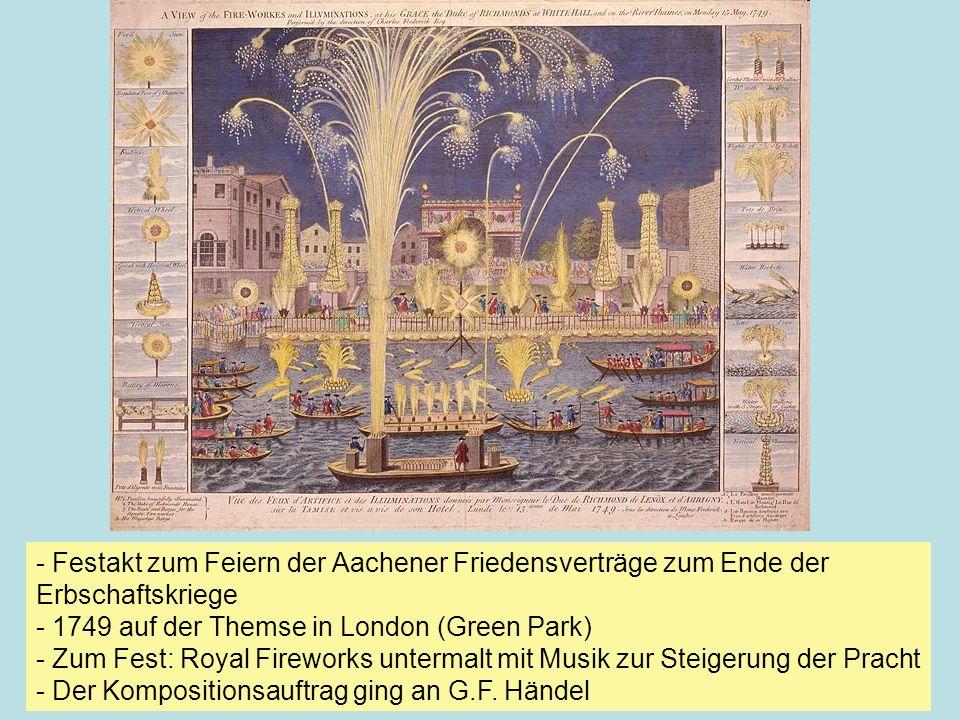 - Festakt zum Feiern der Aachener Friedensverträge zum Ende der Erbschaftskriege - 1749 auf der Themse in London (Green Park) - Zum Fest: Royal Firewo