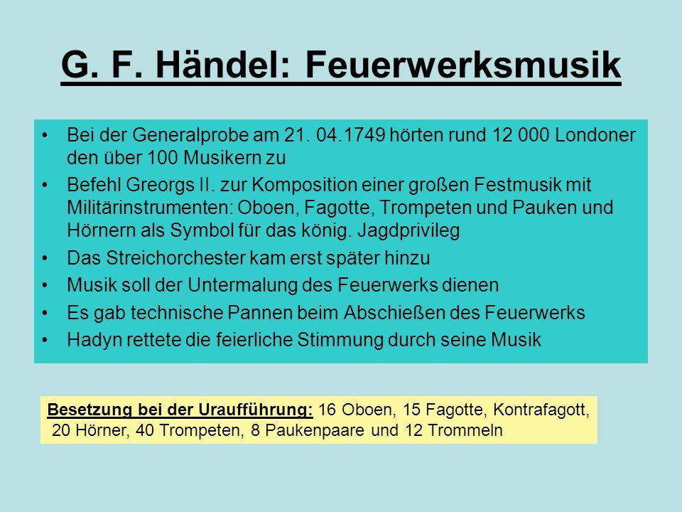 G. F. Händel: Feuerwerksmusik Bei der Generalprobe am 21. 04.1749 hörten rund 12 000 Londoner den über 100 Musikern zu Befehl Greorgs II. zur Komposit
