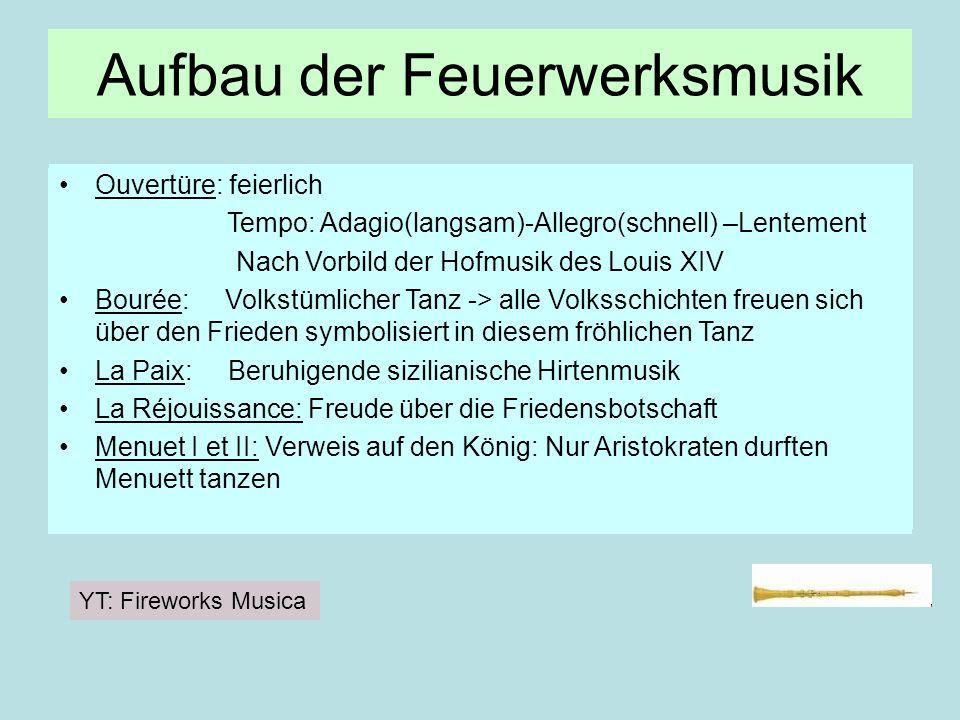 Aufbau der Feuerwerksmusik Ouvertüre: feierlich Tempo: Adagio(langsam)-Allegro(schnell) –Lentement Nach Vorbild der Hofmusik des Louis XIV Bourée: Vol