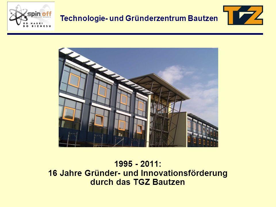 Technologie- und Gründerzentrum Bautzen 1995 - 2011: 16 Jahre Gründer- und Innovationsförderung durch das TGZ Bautzen