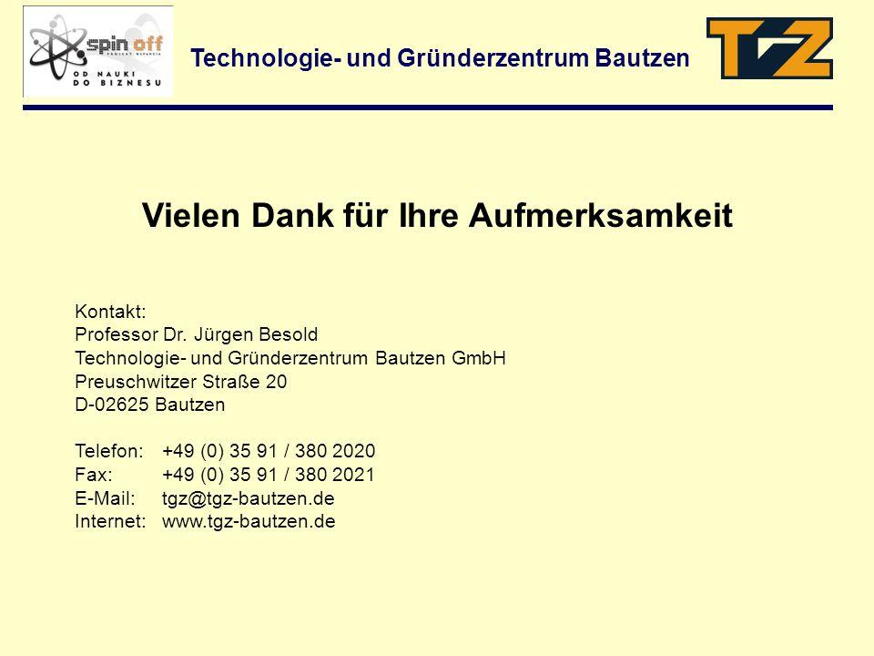 Technologie- und Gründerzentrum Bautzen Kontakt: Professor Dr. Jürgen Besold Technologie- und Gründerzentrum Bautzen GmbH Preuschwitzer Straße 20 D-02