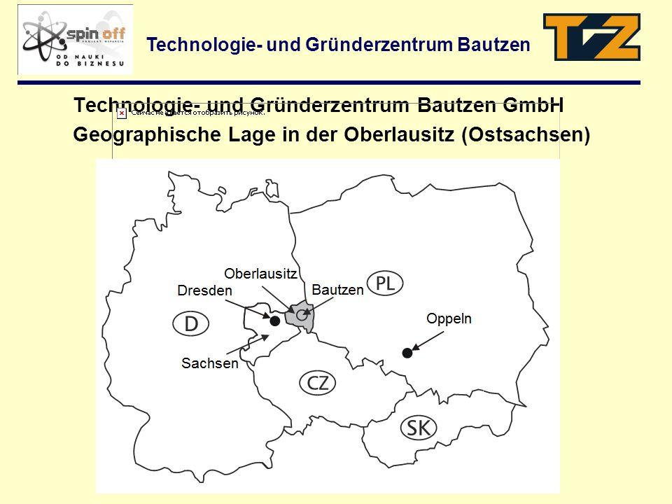 Technologie- und Gründerzentrum Bautzen GmbH Geographische Lage in der Oberlausitz (Ostsachsen) Technologie- und Gründerzentrum Bautzen