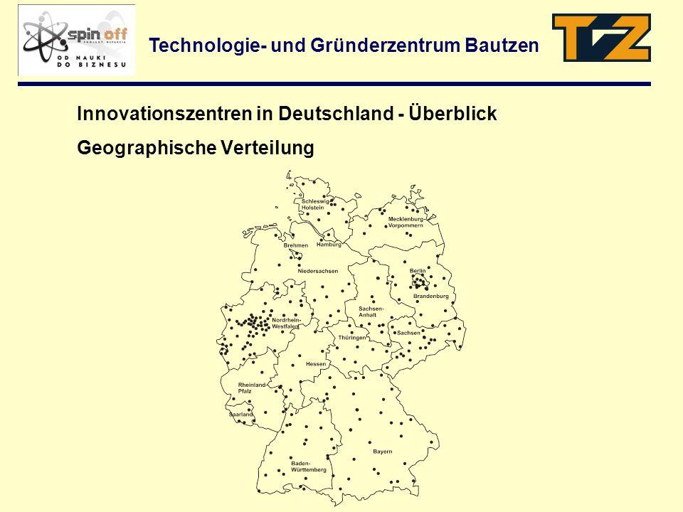 Technologie- und Gründerzentrum Bautzen Innovationszentren in Deutschland - Überblick Geographische Verteilung